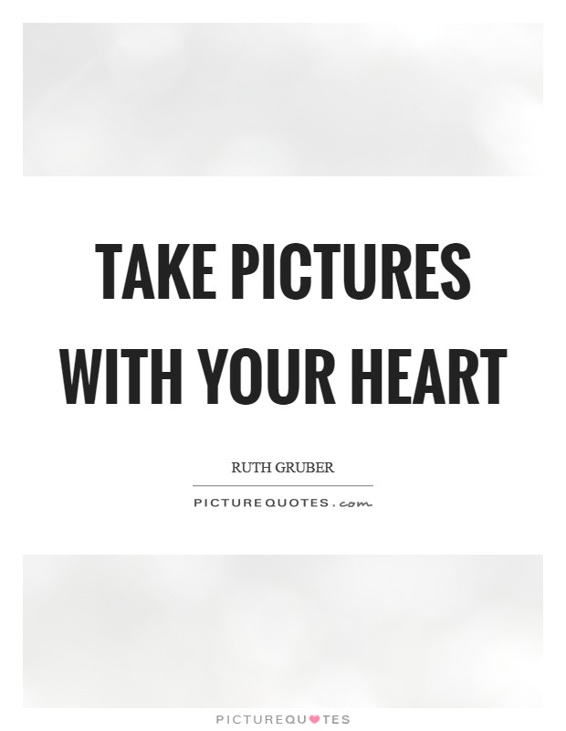 Take pictures with your heart Picture Quote #1
