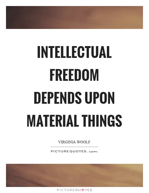 Intellectual freedom depends upon material things Picture Quote #1