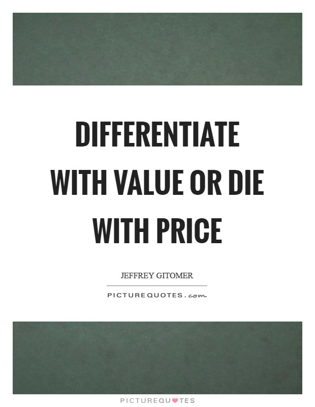 Differentiate with value or die with price Picture Quote #1