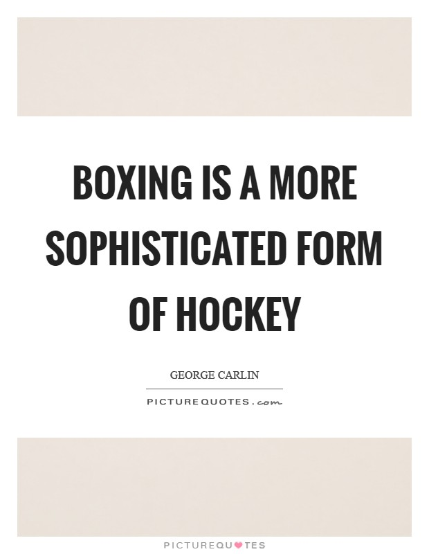 Boxing is a more sophisticated form of hockey Picture Quote #1