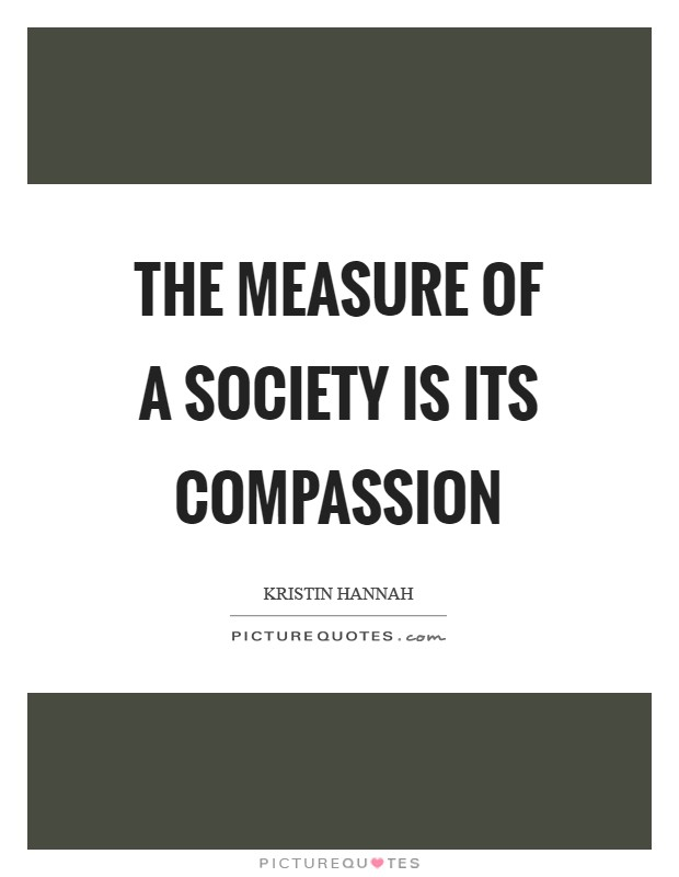 The measure of a society is its compassion Picture Quote #1