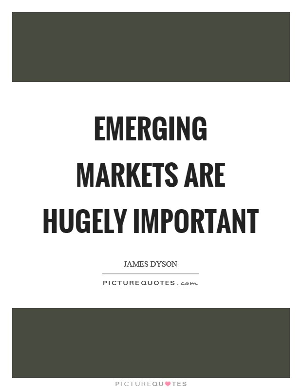 Emerging markets are hugely important Picture Quote #1