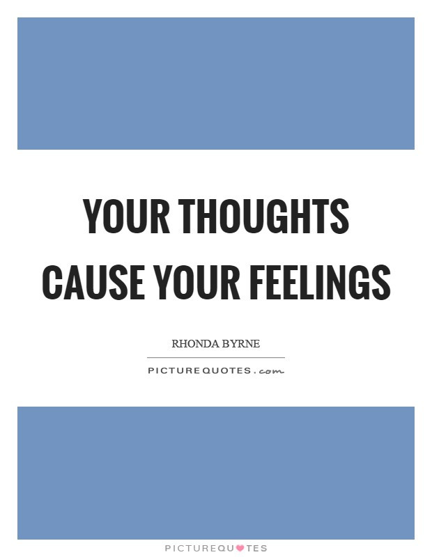 Your thoughts cause your feelings Picture Quote #1