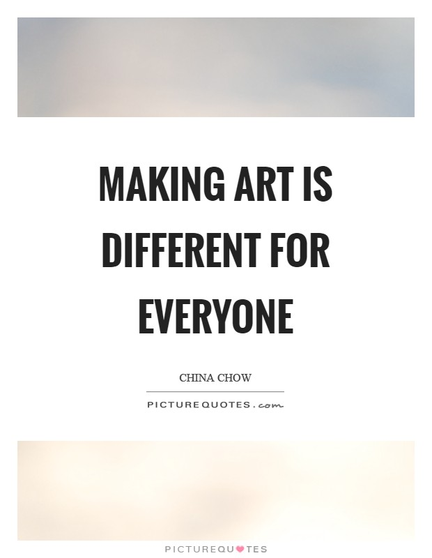 Making art is different for everyone Picture Quote #1