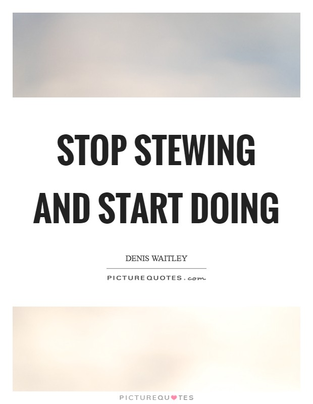 Stop stewing and start doing Picture Quote #1
