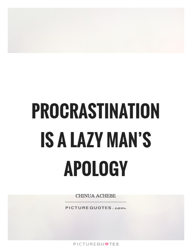 Procrastination is a lazy man's apology Picture Quote #1