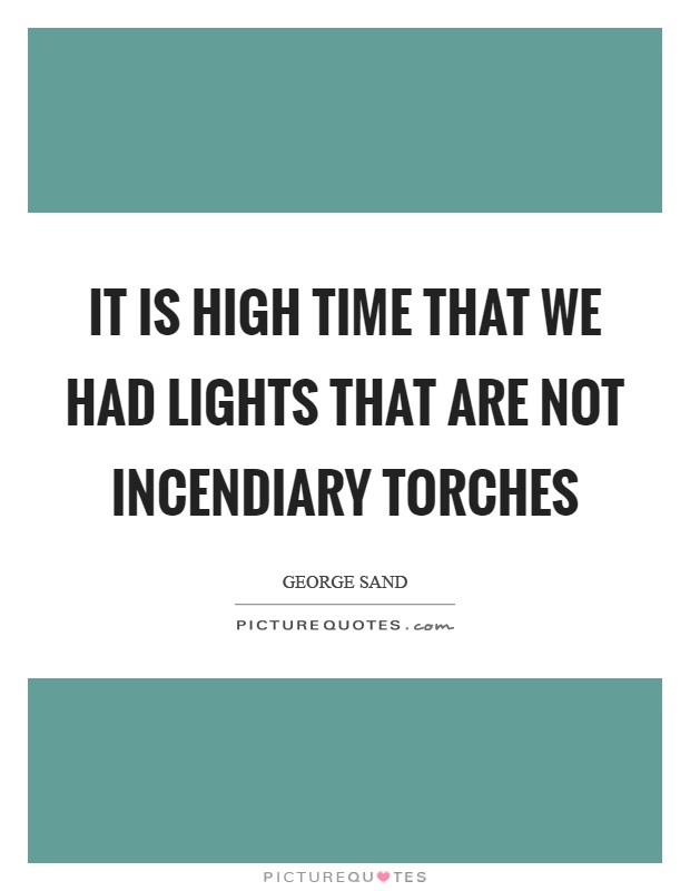 It is high time that we had lights that are not incendiary torches Picture Quote #1