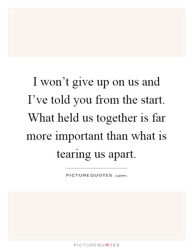 I Won T Give Up On Us And I Ve Told You From The Start What Picture Quotes