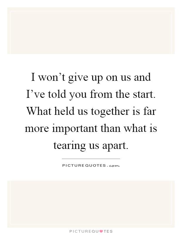 I won\'t give up on us and I\'ve told you from the start. What ...