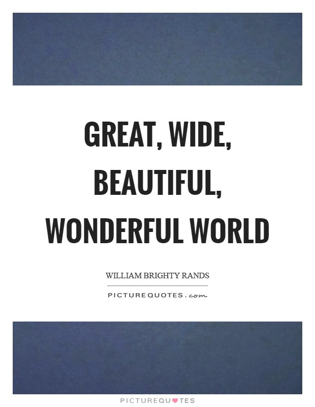 Great, wide, beautiful, wonderful world Picture Quote #1