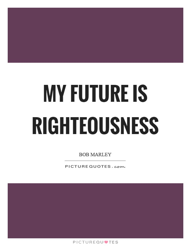 My future is righteousness Picture Quote #1