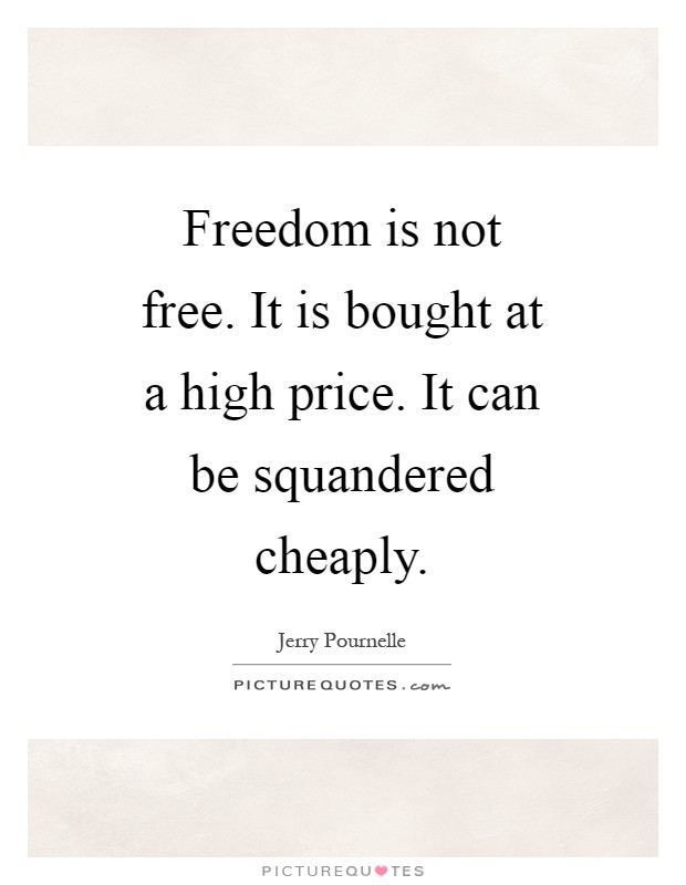 Freedom is not free. It is bought at a high price. It can be squandered cheaply Picture Quote #1