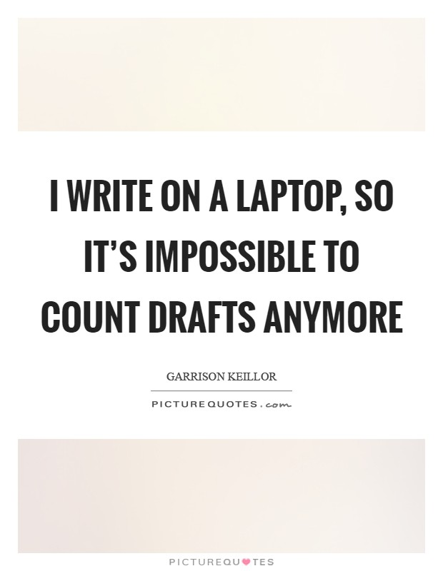 I write on a laptop, so it's impossible to count drafts anymore Picture Quote #1