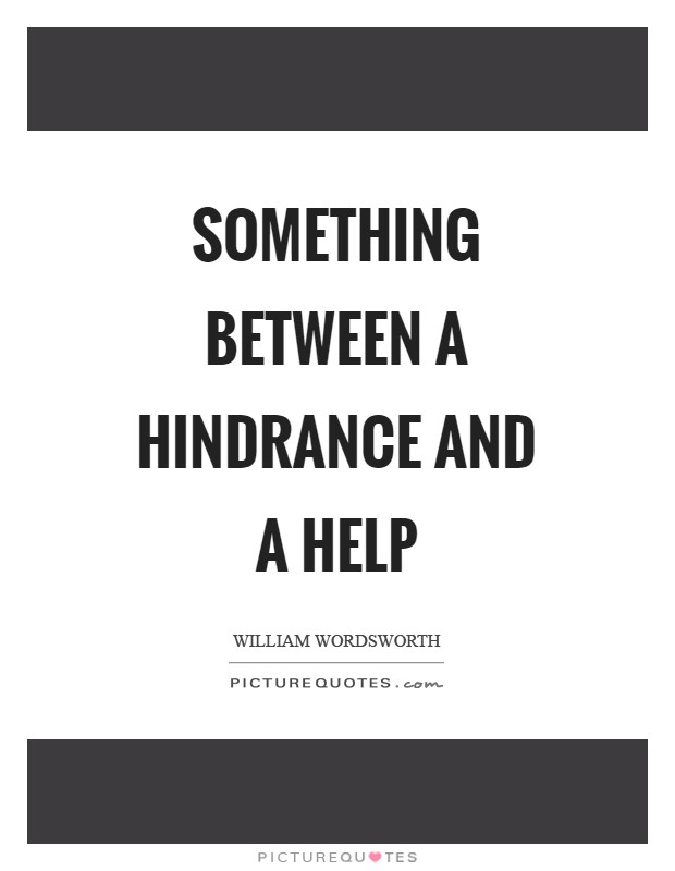 Something between a hindrance and a help Picture Quote #1