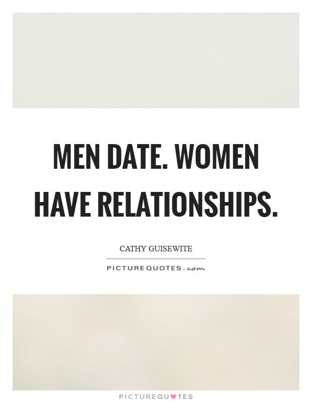 Men date. Women have relationships Picture Quote #1