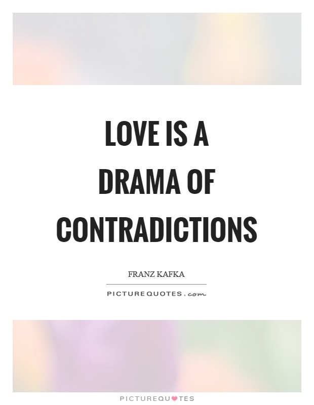 Love is a drama of contradictions Picture Quote #1