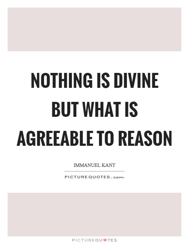 Nothing is divine but what is agreeable to reason Picture Quote #1