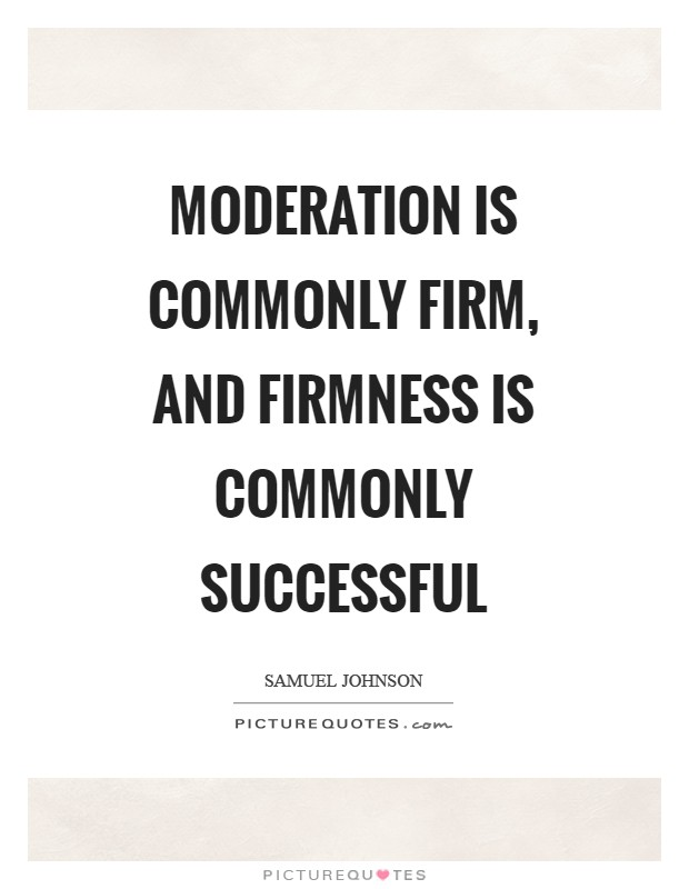 Moderation is commonly firm, and firmness is commonly successful Picture Quote #1