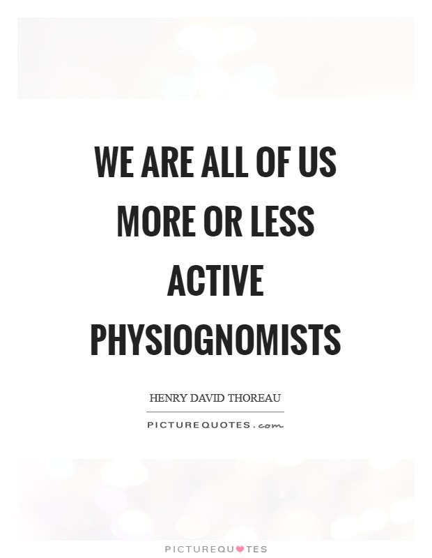 We are all of us more or less active physiognomists Picture Quote #1