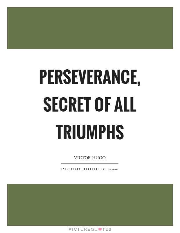 Perseverance, secret of all triumphs Picture Quote #1