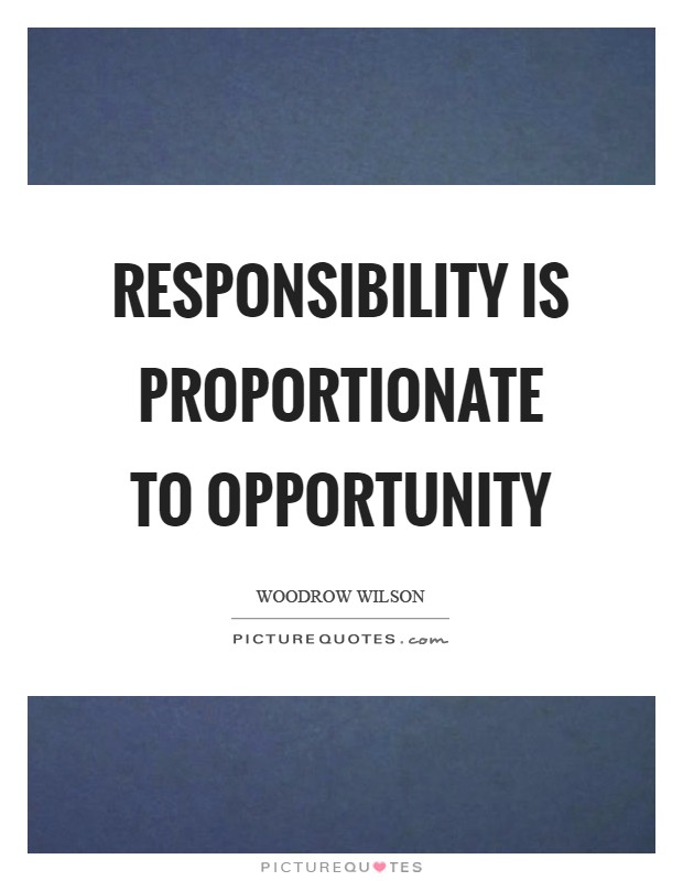 Responsibility is proportionate to opportunity Picture Quote #1