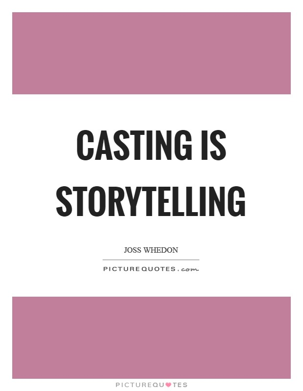 Casting is storytelling Picture Quote #1