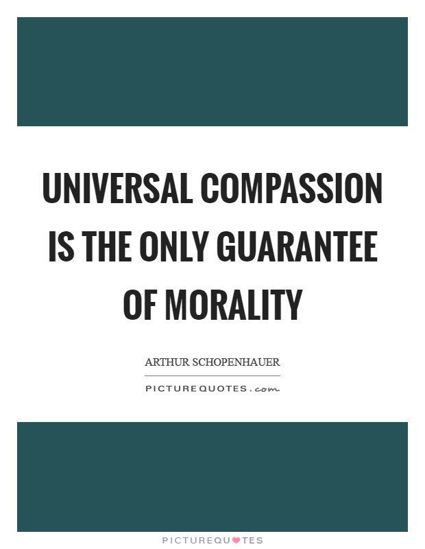 Universal compassion is the only guarantee of morality Picture Quote #1