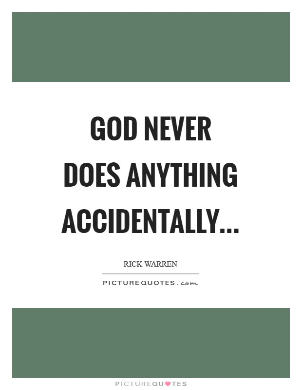 God never does anything accidentally Picture Quote #1