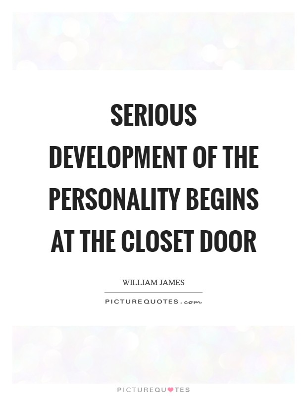 Serious development of the personality begins at the closet door Picture Quote #1