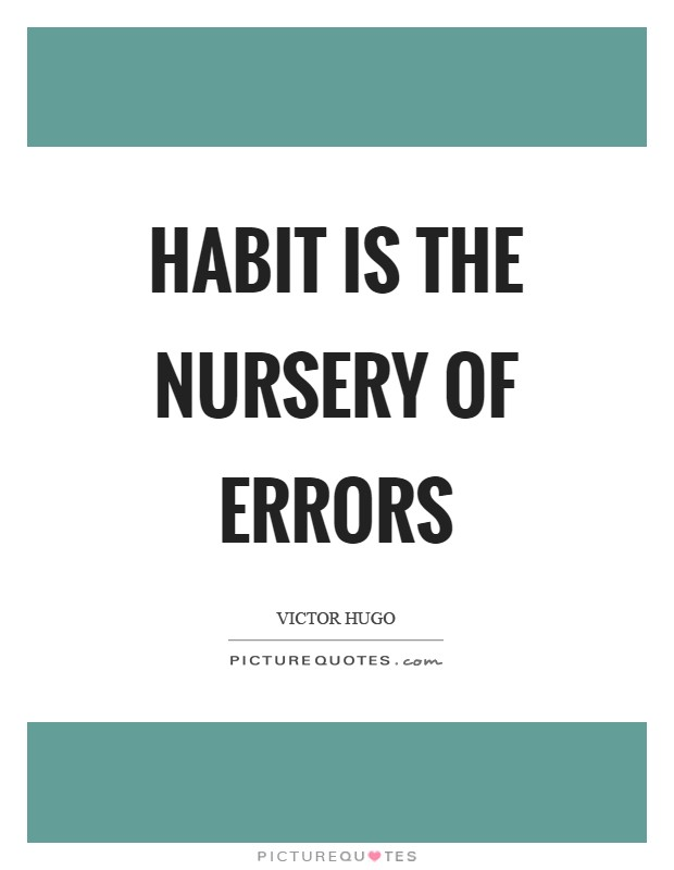 Habit is the nursery of errors Picture Quote #1