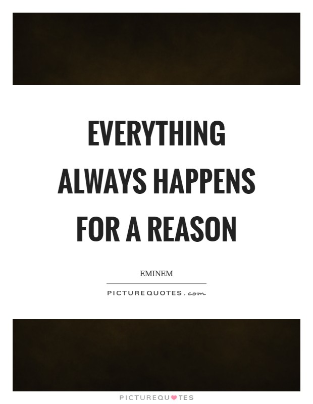 Everything always happens for a reason Picture Quote #1