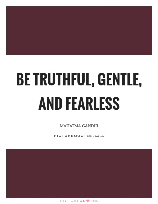 Be truthful, gentle, and fearless Picture Quote #1