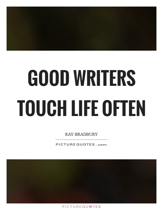 Good writers touch life often Picture Quote #1