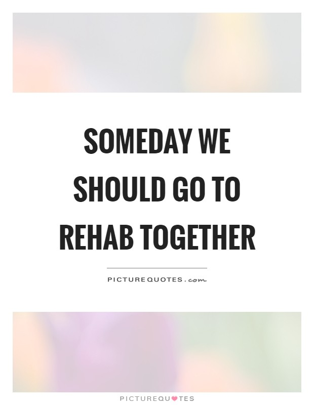 Rehab Quotes Rehab Sayings Rehab Picture Quotes