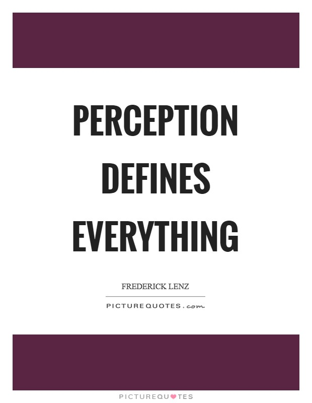 Perception defines everything Picture Quote #1