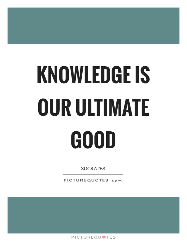 Knowledge is our ultimate good Picture Quote #1