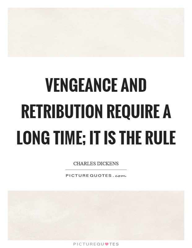 Vengeance and retribution require a long time; it is the rule Picture Quote #1