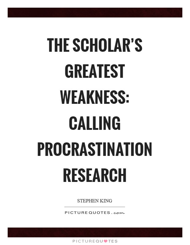 The scholar's greatest weakness: calling procrastination research Picture Quote #1