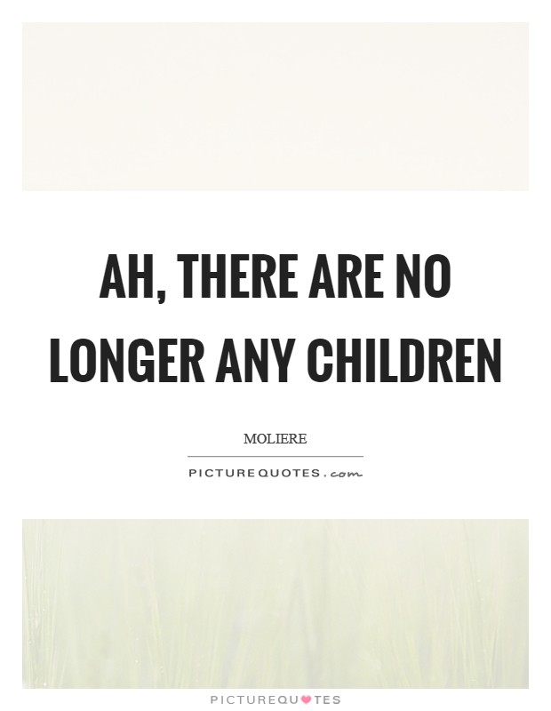 Ah, there are no longer any children Picture Quote #1