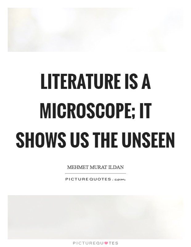 Literature is a microscope; it shows us the unseen Picture Quote #1