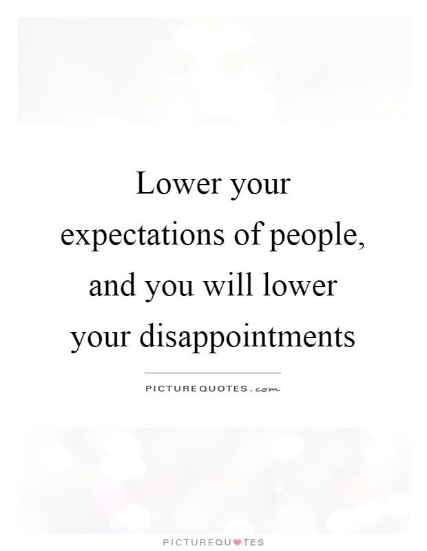 Lower your expectations of people, and you will lower your disappointments Picture Quote #1