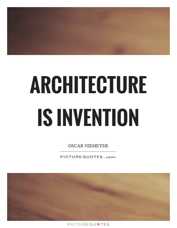 Architecture is invention Picture Quote #1