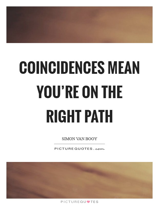 Coincidences mean you're on the right path Picture Quote #1