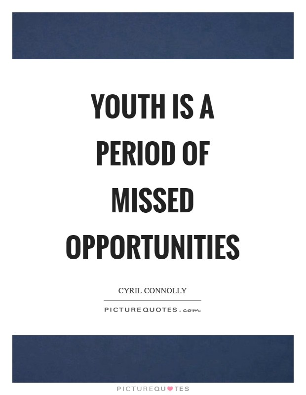 Youth is a period of missed opportunities Picture Quote #1