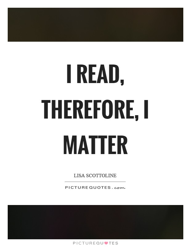 I read, therefore, I matter Picture Quote #1