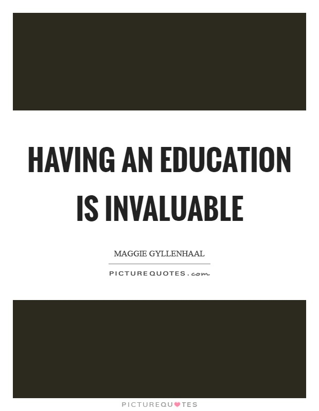 Having an education is invaluable Picture Quote #1