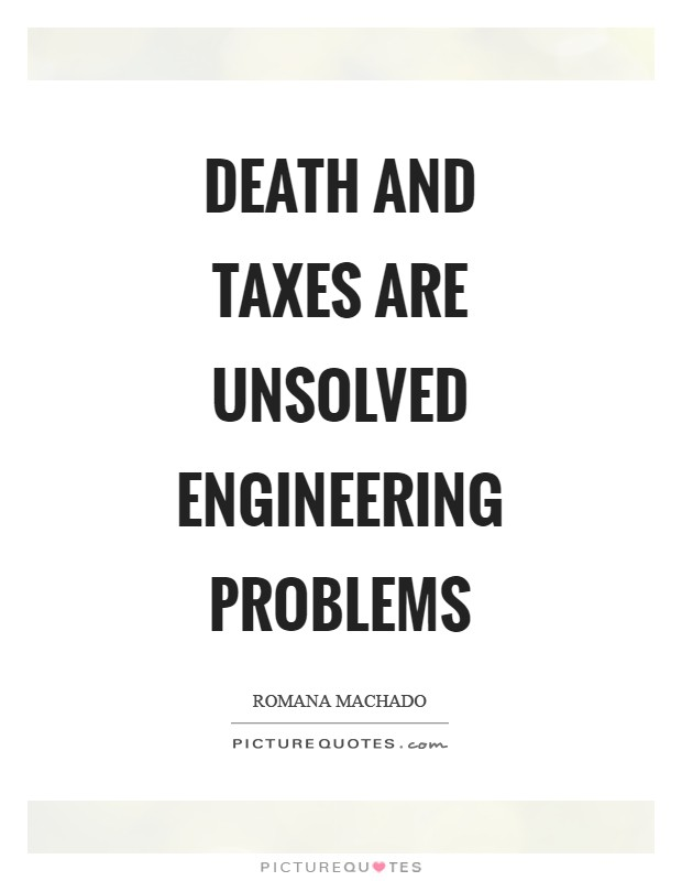 Death and taxes are unsolved engineering problems Picture Quote #1