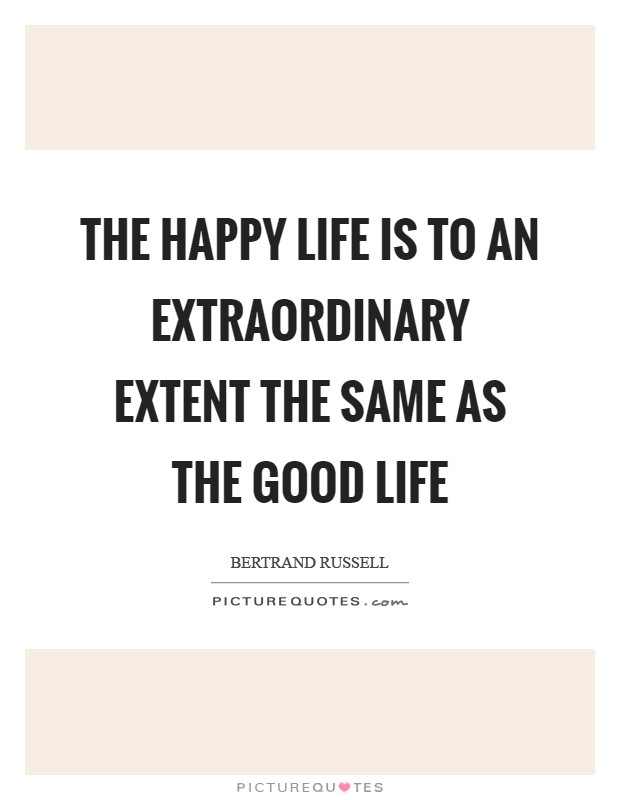 The happy life is to an extraordinary extent the same as the good life Picture Quote #1
