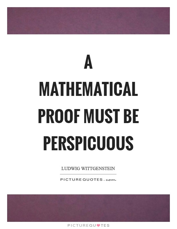A mathematical proof must be perspicuous Picture Quote #1