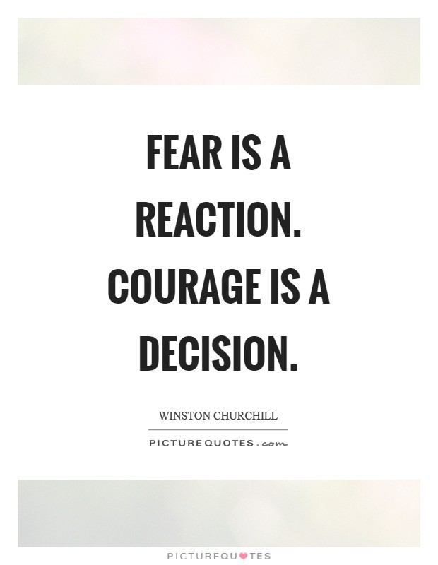 Fear is a reaction. Courage is a decision Picture Quote #1